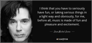 quote-i-think-that-you-have-to-seriously-have-fun-or-taking-serious-things-in-a-light-way-jean-michel-jarre-71-57-50
